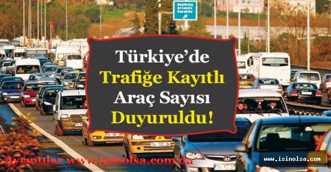 Türkiye'de Trafiğe Kayıtlı Araç Sayısı Duyuruldu! Türkiye Kaç Araç Var?