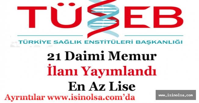 Türkiye Sağlık Enstitüleri Başkanlığı 21 Daimi Memur Alımı İlanı Yayımlandı!