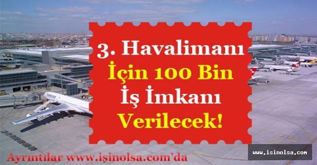 Üçüncü Havalimanı İçin İlk Aşamada 100 Bin Kişiye İş İmkanı Verilecek!