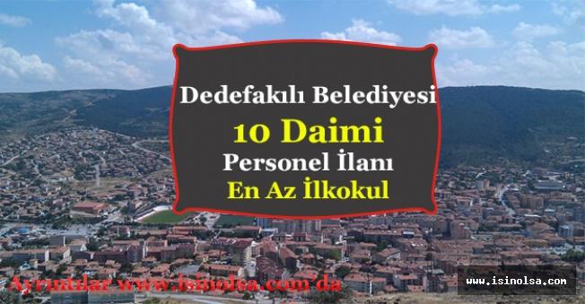 Yozgat Dedefakılı Belediyesi 10 Daimi Kamu Personeli İlanı Yayımlandı! En Az İlkokul
