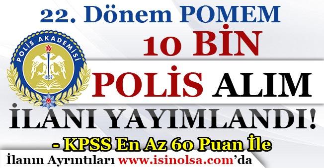 22. Dönem POMEM 10 Bin Polis Alım İlanı Yayımlandı! KPSS En Az 60 Puan İle