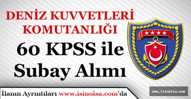 60 KPSS Puanı ile Deniz Kuvvetleri Komutanlığı Subay Alımları Devam Ediyor