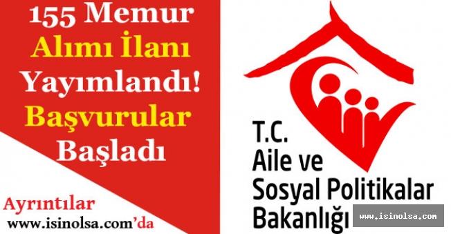Aile ve Sosyal Politikalar Bakanlığı 155 Memur Alımı Başvuruları Başladı!