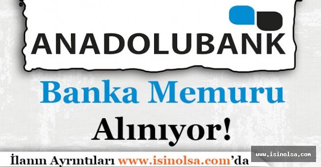 Anadolubank Banka Memuru Alımı Yapıyor!