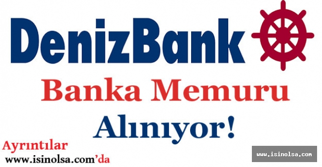 Denizbank Şube ve Müdürlükler İçin Memur Alımı Yapıyor!
