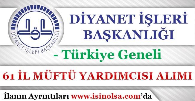 Diyanet İşleri Başkanlığı 61 İl Müftü Yardımcısı Alım İlanı Yayımlandı! Türkiye Geneli