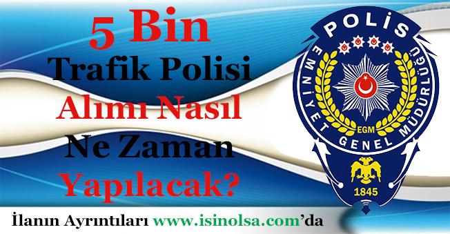 EGM 5 Bin Trafik Polisi Alımı Ne Zaman ve Nasıl Yapılacak?