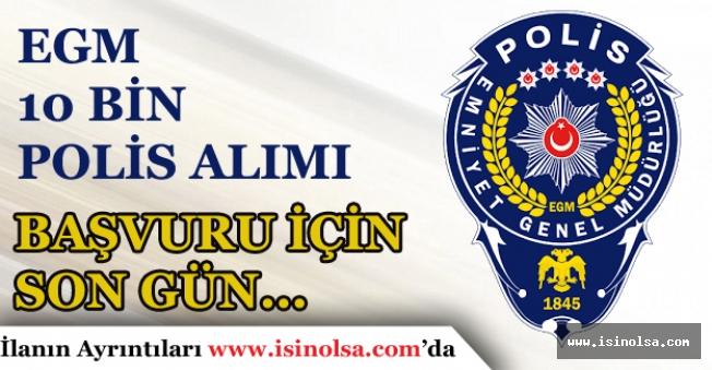 Emniyet Genel Müdürlüğü 10 Bin Polis Alımı İçin Son Gün Geldi!