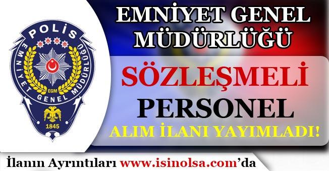 Emniyet Genel Müdürlüğü ( EGM ) Sözleşmeli Personel Alım İlanı Yayımladı!