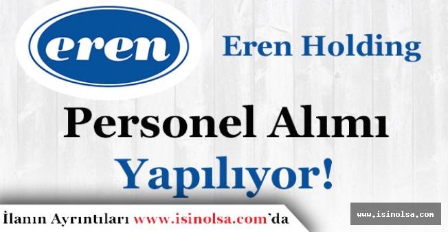 Eren Holding Çok Sayıda Personel Alımı Yapıyor!