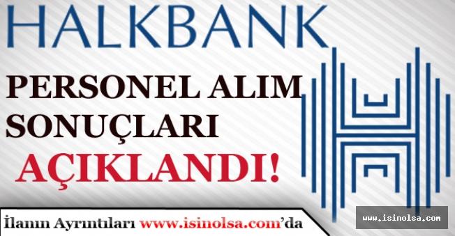 Halkbank Servis Görevlisi, Müfettiş, Kontrolör ve Uzman Personel Alım Sonuçları Açıklandı.