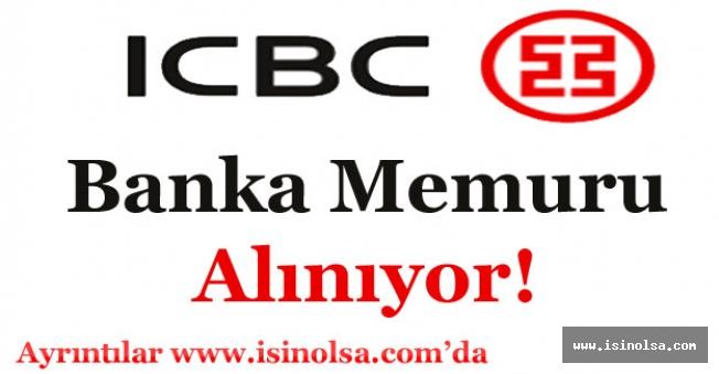 ICBC Turkey Bank Memur Alımı Yapıyor!