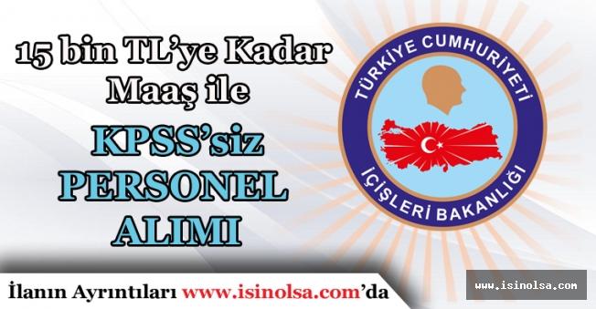 İçişleri Bakanlığı KPSS'siz Memur Alımı. 15 Bin TL'ye Kadar Maaş Verilecek!