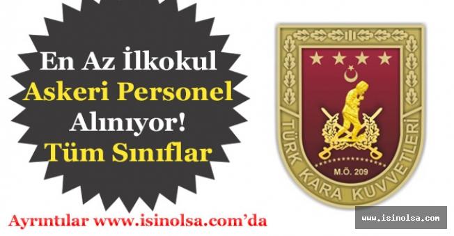 Kara Kuvvetleri Komutanlığı En Az İlkokul Askeri Personel Alıyor!