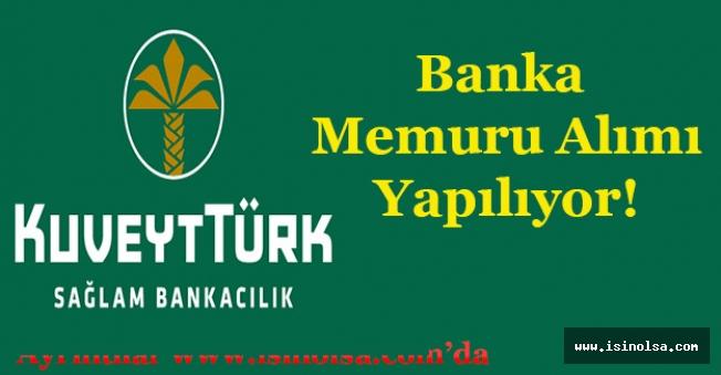 Kuveyt Türk Şube ve Genel Müdürlüklere Banka Memuru Alıyor!