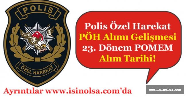 Polis Özel Harekat PÖH Alımı Gelişmesi! 23. Dönem POMEM Alımları Ne Zaman?