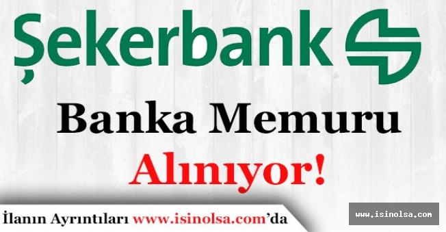 Şekerbank Şube ve Müdürlüklere Memur Alıyor!