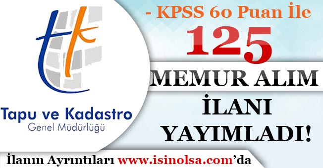 Tapu ve Kadastro 125 Memur Alım İlanı Yayımladı! KPSS En Az 60 Puan İle