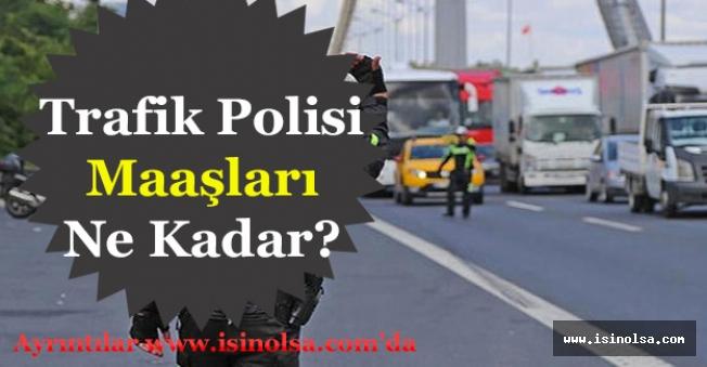 Trafik Polisi Maşı Ne Kadar? Trafik Polisi Ne Kadar Maaş Alıyor?