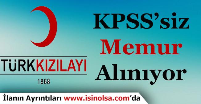 Türk Kızılayı KPSS'siz Çok Sayıda Memur Alımı Yapıyor!