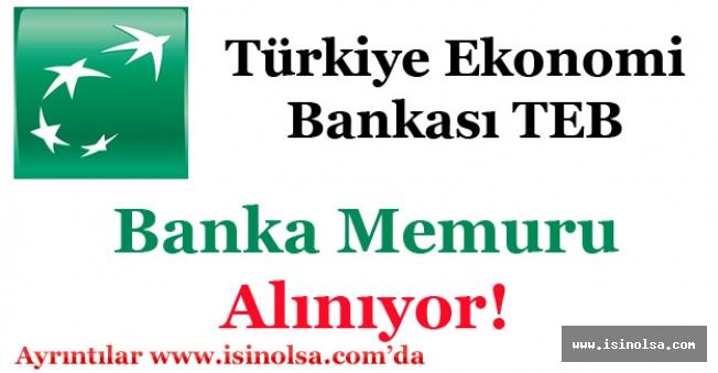 Türkiye Ekonomi Bankası TEB Çok Sayıda Banka Memuru Alımı Yapıyor!