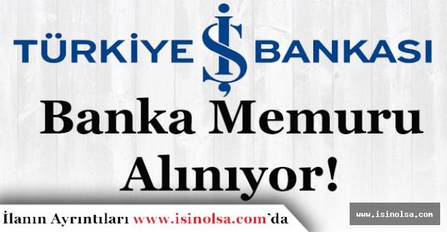 Türkiye İş Bankası Banka Memur Alımı Yapıyor! Başvurular Sürüyor