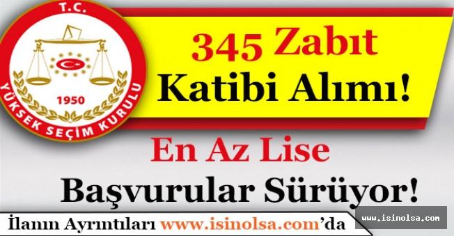 Yüksek Seçim Kurulu 345 Zabıt Katibi Alımı Yapıyor! En Az Lise Mezunu