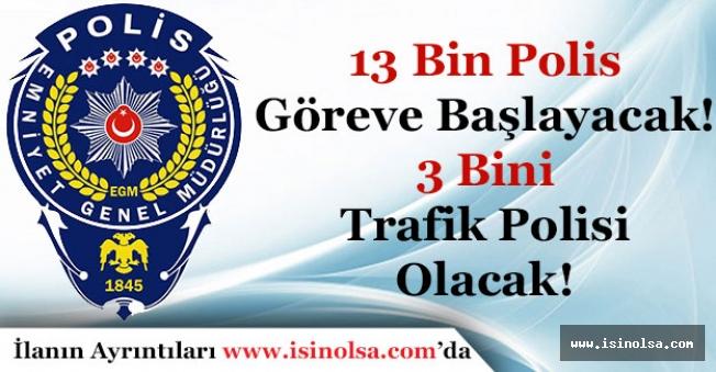 13 Bin Polis Göreve Başlayacak! 3 Bini Trafik Polisi Olacak
