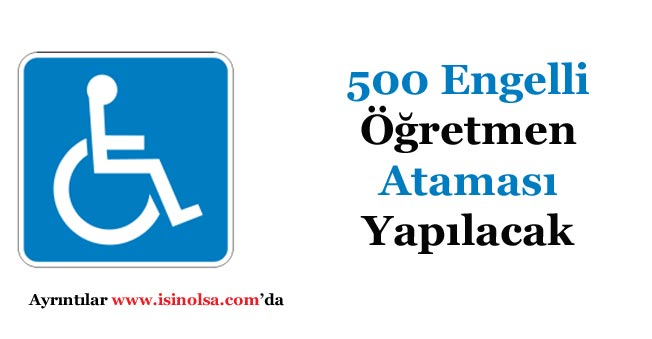 500 Engelli Öğretmen Ataması Yapılacak!