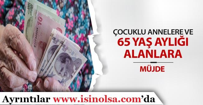 65 Yaş Aylığı Alanlara Zam, Annelere 400 Lira Destek!