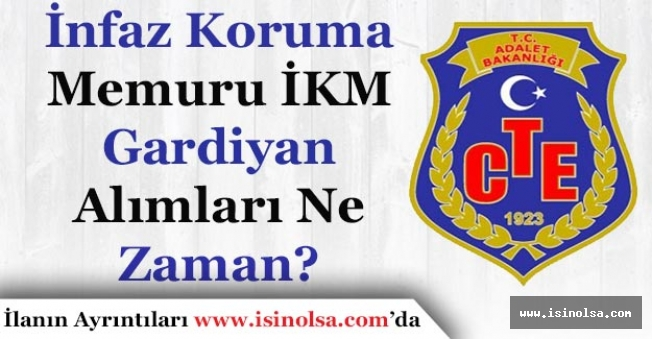 Adalet Bakanlığı CTE İnfaz Koruma Memuru İKM (Gardiyan) Alımları Ne Zaman Yapılacak?