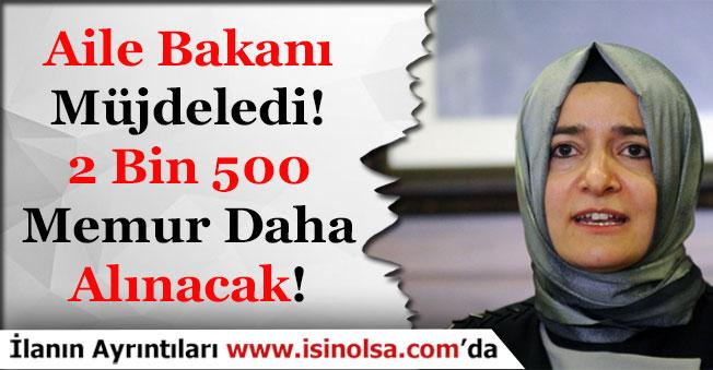 Aile Bakanı Açıkladı! 2 Bin 500 Memur Alımı Daha Yapılacak