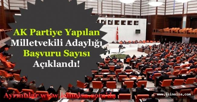 AK Partiye Yapılan Milletvekili Adaylığı Başvuru Sayısı Açıklandı!