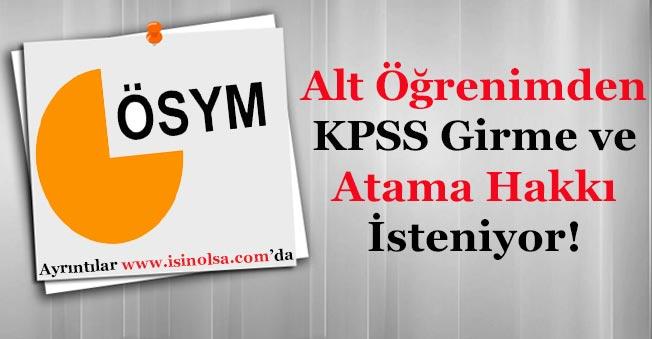 Alt Öğrenime Atama Hakkı ve KPSS'ye Girme İmkanı Verilsin İsteniyor!