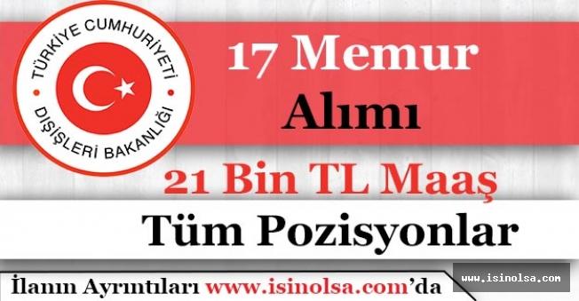 Dışişleri Bakanlığı 17 Memur Alımı İlanı Yayımlandı! 21 Bin TL Maaş