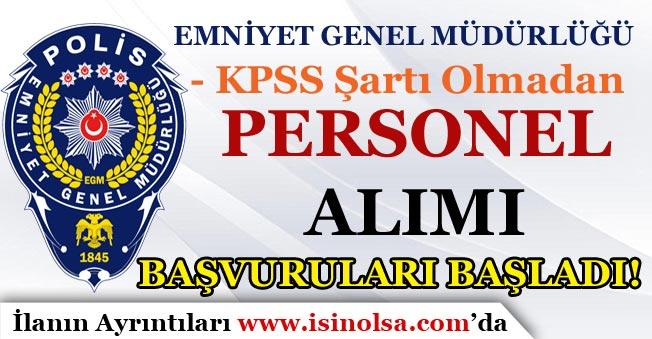 EGM KPSS Şartı Olmadan Personel Alımı Başvuruları Başladı!