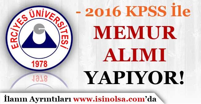 Erciyes Üniversitesi Memur Alımı Yapıyor! 2016 KPSS İle