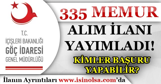 Göç İdaresi Genel Müdürlüğü 335 Memur Alım İlanı Yayımladı! Kimler Başvuru Yapabilir?