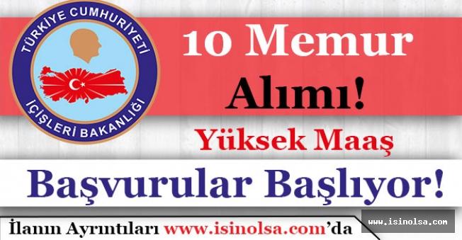 İçişleri Bakanlığı 10 Memur Alımı Başvuruları Başlıyor! Yüksek Maaş