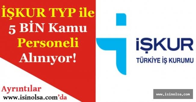 İŞKUR TYP ile 5 Bin Kamu Personeli Alımı Yapılıyor!
