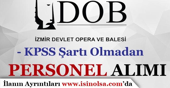 İzmir Devlet Opera ve Balesi Genel Müdürlüğü KPSS Olmadan Personel Alım İlanı