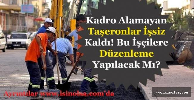 Kadro Alamayan Çok Sayıda Taşeron İşsiz Kaldı! Bu İşçiler İçin Düzenleme Yapılacak Mı?