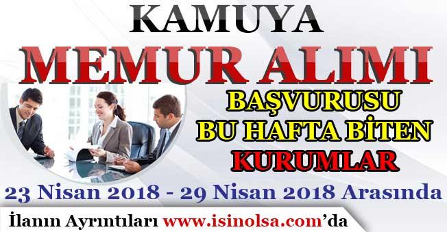 Kamuya Memur Alımı Başvurusu Bu Hafta Biten Kurumlar ( 23-29 Nisan 2018 )