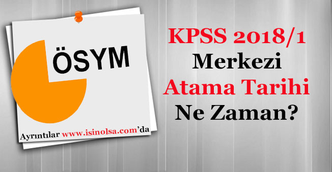 KPSS 2018/1 Merkezi Memur Ataması Ne Zaman Yapılacak?