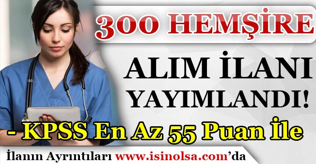 KPSS En Az 55 Puan İle 300 Sözleşmeli Hemşire Alımı Yapılıyor!