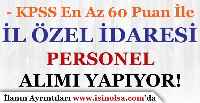 KPSS En Az 60 Puan İle İl Özel İdaresi'ne Personel Alımı Yapılıyor!