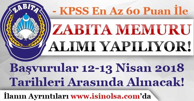 KPSS En Az 60 Puan İle Zabıta Memuru Alımı Yapılıyor! Başvurular 12-13 Nisan 2018