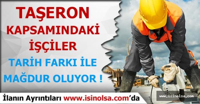 Taşeron Kapsamında İşçiler Tarih Yüzünden Mağduriyet Yaşıyor!