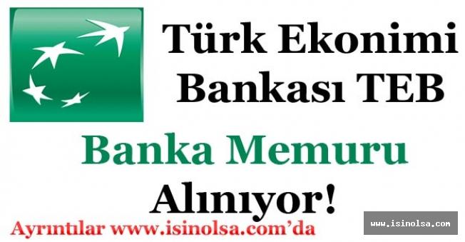 Türk Ekonomi Bankası TEB Banka Memuru Alımı Başvuruları Sürüyor!