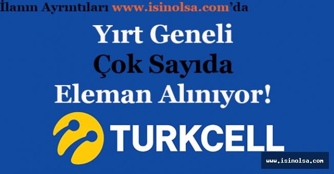 Turkcell Yurt Geneli Çok Sayıda Eleman Alımı Yapıyor!